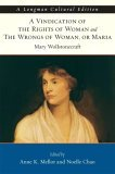 Vindication of the Rights of Woman and The Wrongs of Woman, A, or Maria, A Longman Cultural Edition