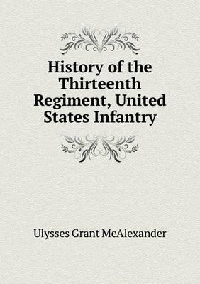 History of the Thirteenth Regiment, United States Infantry