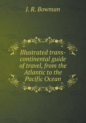 Illustrated Trans-Continental Guide of Travel, from the Atlantic to the Pacific Ocean