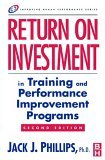 Return on Investment in Training and Performance Improvement Programs, Second Edition