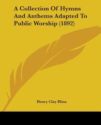 A Collection of Hymns and Anthems Adapted to Public Worship (1892)