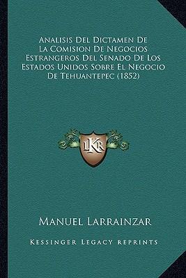 Analisis del Dictamen de La Comision de Negocios Estrangeros del Senado de Los Estados Unidos Sobre El Negocio de Tehuantepec (1852)