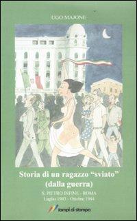 Storia di un ragazzo «sviato» (dalla guerra). S. Pietro Infine-Roma. Luglio 1943-Ottobre 1944