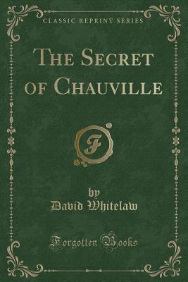 The Secret of Chauville (Classic Reprint)