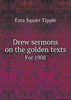 Drew Sermons on the Golden Texts for 1908
