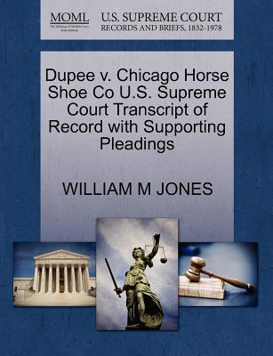 Dupee V. Chicago Horse Shoe Co U.S. Supreme Court Transcript of Record with Supporting Pleadings