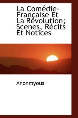 La Com Die-Fran Aise Et La R Volution; Scenes, R Cits Et Notices