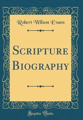 Scripture Biography (Classic Reprint)