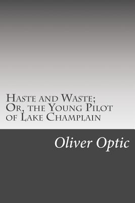 Haste and Waste; Or, the Young Pilot of Lake Champlain
