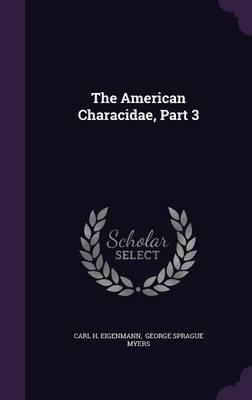The American Characidae, Part 3