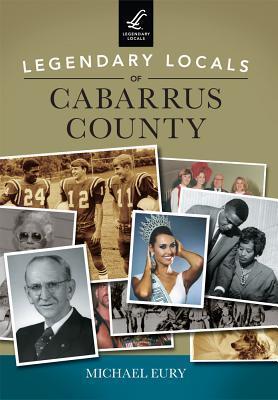 Legendary Locals of Cabarrus County, North Carolina