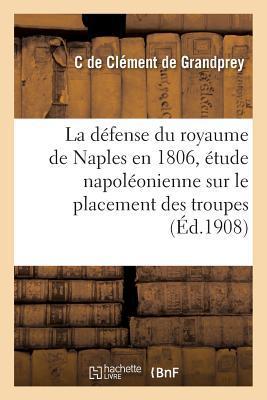 La Defense du Royaume de Naples en 1806, Etude Napoleonienne Sur le Placement des Troupes