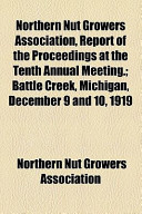 Northern Nut Growers Association, Report of the Proceedings at the Tenth Annual Meeting.; Battle Creek, Michigan, December 9 and 10, 1919
