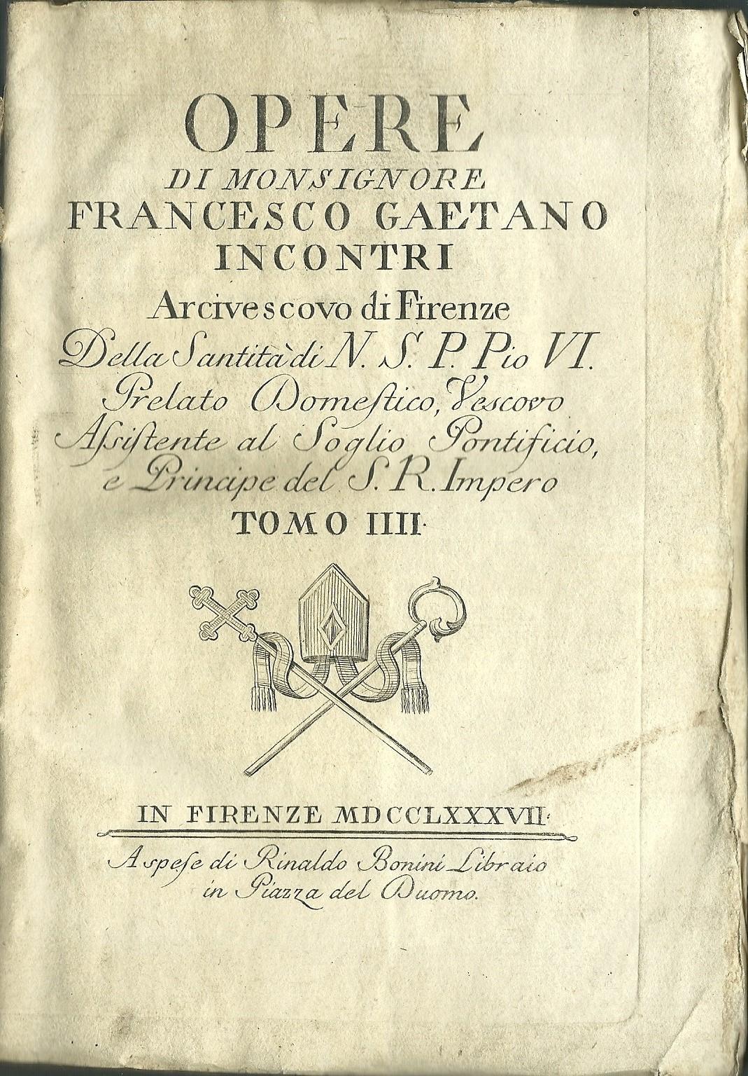 Opere di monsignore Francesco Gaetano Incontri, arcivescovo di Firenze