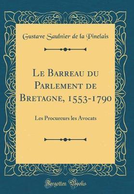 Le Barreau du Parlement de Bretagne, 1553-1790
