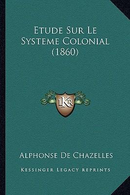 Etude Sur Le Systeme Colonial (1860)