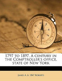 1797 to 1897 a Century in the Comptroller's Office, State of New York