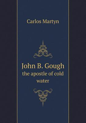 John B. Gough the Apostle of Cold Water