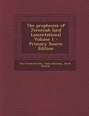 The Prophecies of Jeremiah [And Lamentations] Volume 1 - Primary Source Edition