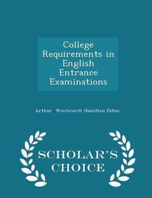 College Requirements in English Entrance Examinations - Scholar's Choice Edition