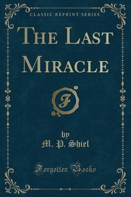 The Last Miracle (Classic Reprint)