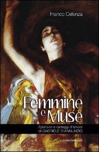 Femmine e muse. Epistolari e carteggi d'amore di Gabriele d'Annunzio