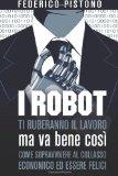 I robot ti ruberanno il lavoro ma va bene così