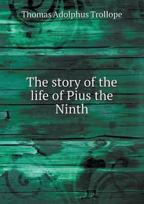 The Story of the Life of Pius the Ninth