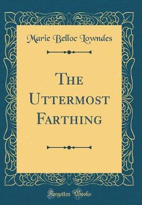 The Uttermost Farthing (Classic Reprint)
