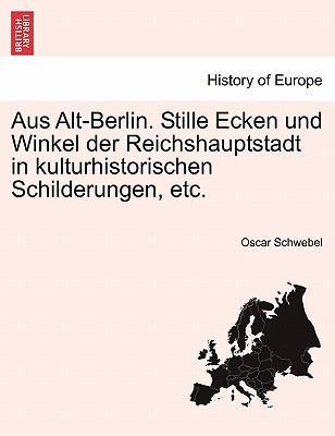 Aus Alt-Berlin. Stille Ecken und Winkel der Reichshauptstadt in kulturhistorischen Schilderungen, etc