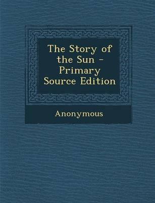 The Story of the Sun - Primary Source Edition