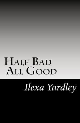 Half Bad All Good