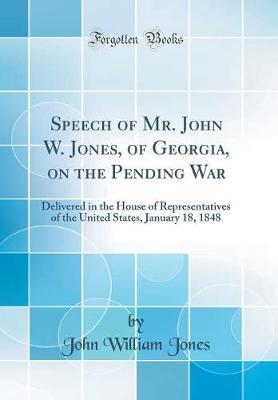 Speech of Mr. John W. Jones, of Georgia, on the Pending War