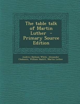 The Table Talk of Martin Luther - Primary Source Edition