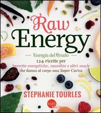 Raw energy (Energia del crudo). 124 ricette per barrette energetiche, smoothie e altri snack che danno al corpo una super carica