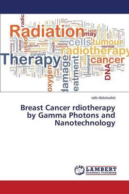 Breast Cancer rdiotherapy by Gamma Photons and Nanotechnology