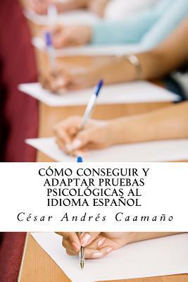 Cómo conseguir y adaptar pruebas psicológicas al idioma español / How to Acquire and Adapting Psychological Tests into Spanish