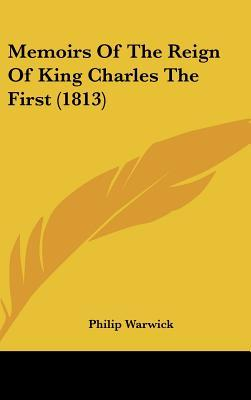 Memoirs of the Reign of King Charles the First
