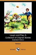 Laugh and Play, a Collection of Original Stories