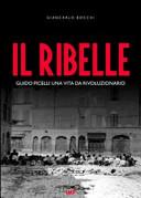 Il ribelle. Guido Picelli una vita da rivoluzionario. Con DVD