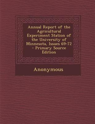 Annual Report of the Agricultural Experiment Station of the University of Minnesota, Issues 69-72