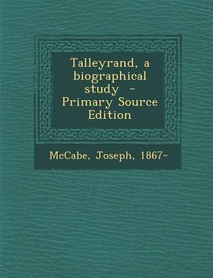 Talleyrand, a Biographical Study