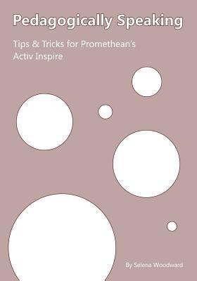 Pedagogically Speaking Tips & Tricks for Promethean's Activ Inspire