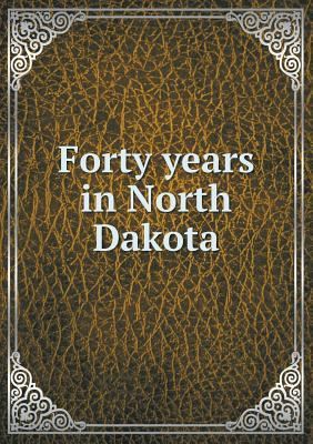 Forty Years in North Dakota