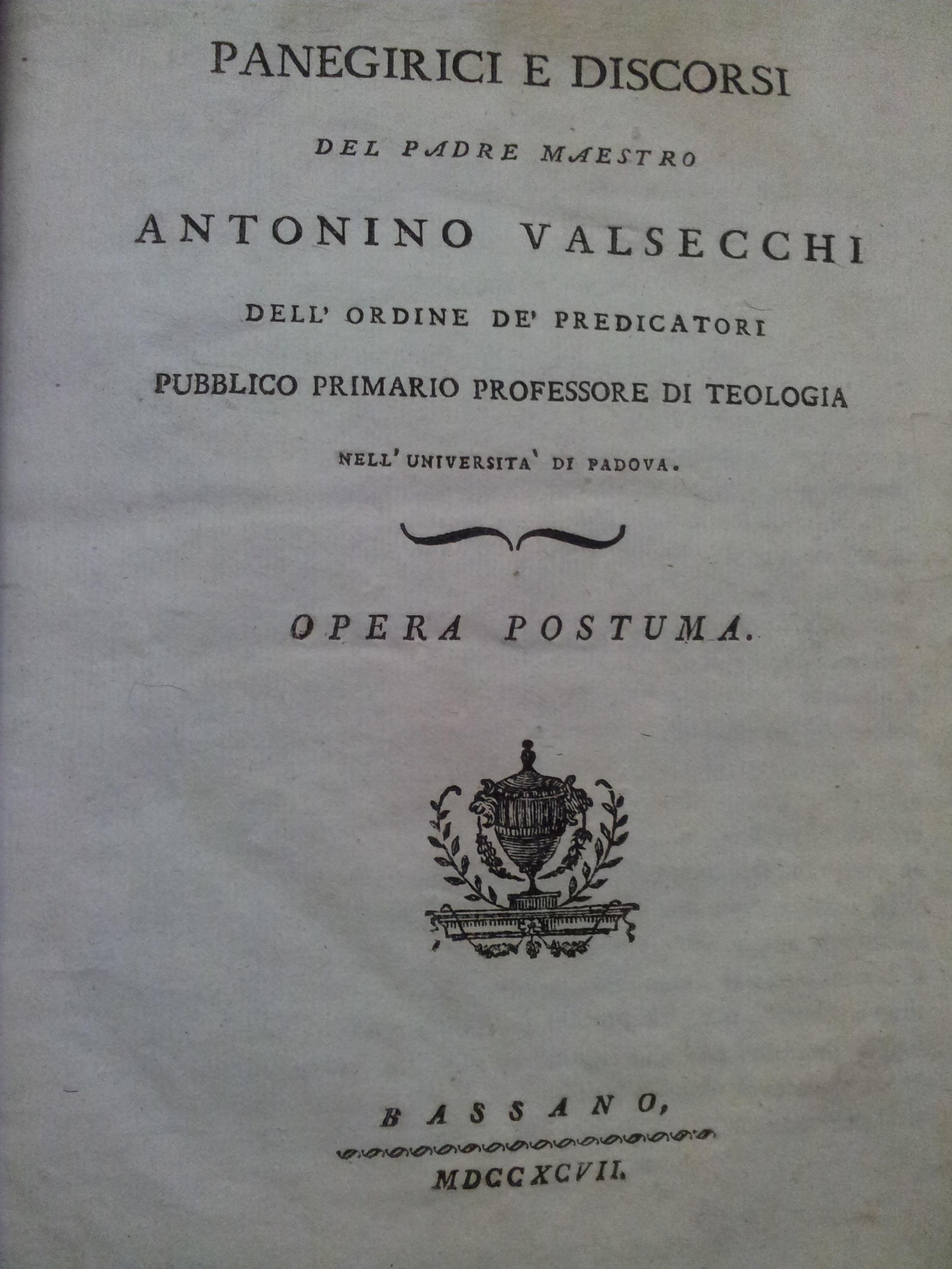 Panegirici e discorsi del padre maestro Antonino Valsecchi dell'ordine de' predicatori pubblico primario professore di teologia nell'Università di Padova