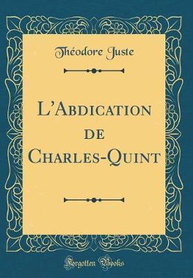L'Abdication de Charles-Quint (Classic Reprint)