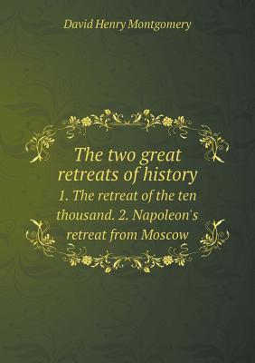 The Two Great Retreats of History 1. the Retreat of the Ten Thousand. 2. Napoleon's Retreat from Moscow