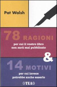 Settantotto ragioni per cui il vostro libro non sarà mai pubblicato e 14 motivi per cui invece potrebbe anche esserlo