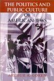 The Politics and Public Culture of American Jews