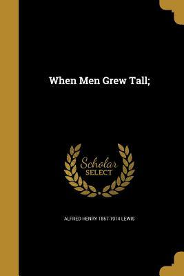 WHEN MEN GREW TALL